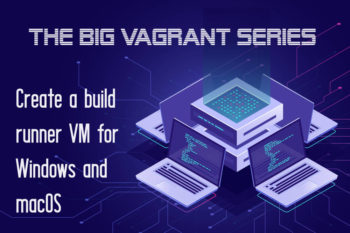 Create a build runner VM with vagrant for Windows and macOS – Part 2