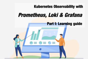 Kubernetes Observability with Prometheus, Loki & Grafana – Part I: Learning guide