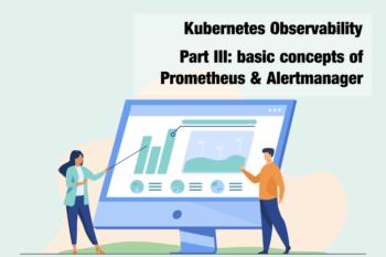 Kubernetes Observability – Part III: Prometheus & Alertmanager basic concepts