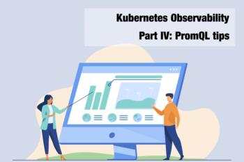 Kubernetes Observability – Part IV: PromQL tips